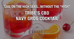 "Sail On The High Seas...Without The ""High"" — Give Tribe's CBD Navy Grog A Try!"
