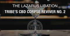 The Lazarus Libation — Tribe's CBD Corpse Reviver No. 2