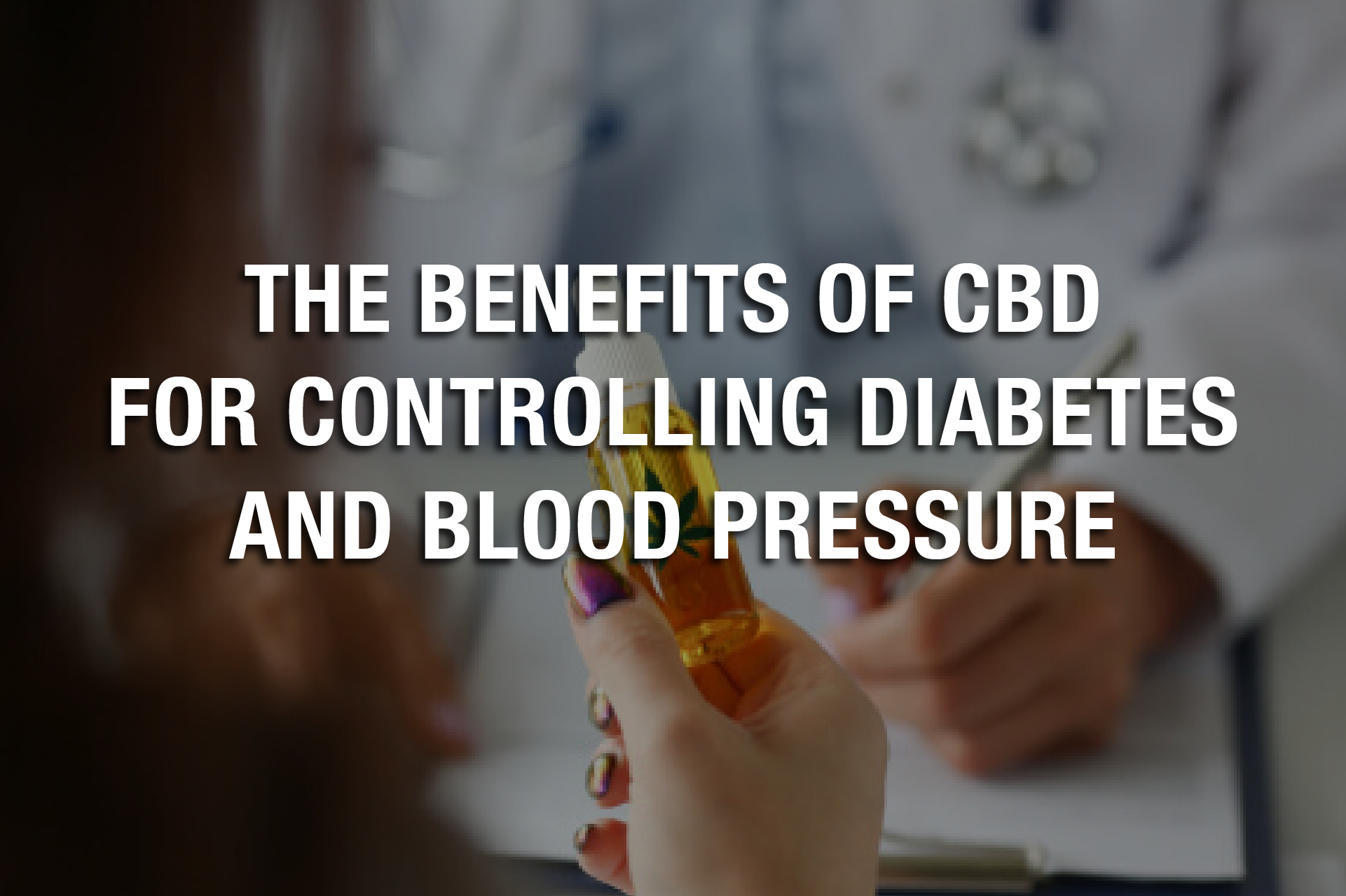 The Benefits of CBD for Controlling Diabetes and Blood Pressure
